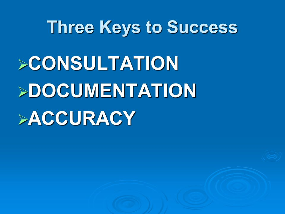 Three Keys to Success  CONSULTATION  DOCUMENTATION  ACCURACY