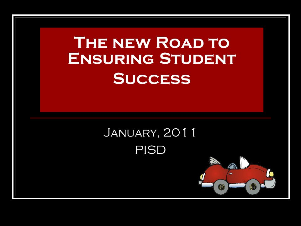Response to Intervention: The new Road to Ensuring Student Success January, 2011 PISD