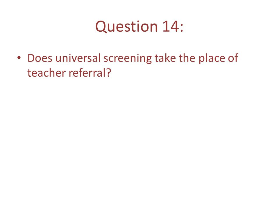 Question 14: Does universal screening take the place of teacher referral