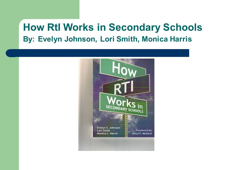 How RtI Works in Secondary Schools By: Evelyn Johnson, Lori Smith, Monica Harris