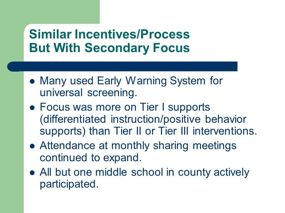 Similar Incentives/Process But With Secondary Focus Many used Early Warning System for universal screening.