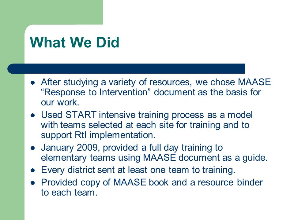 What We Did After studying a variety of resources, we chose MAASE Response to Intervention document as the basis for our work.