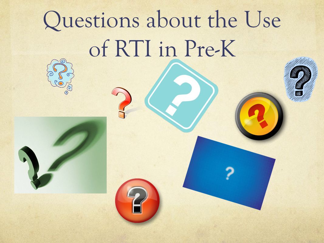 Questions about the Use of RTI in Pre-K