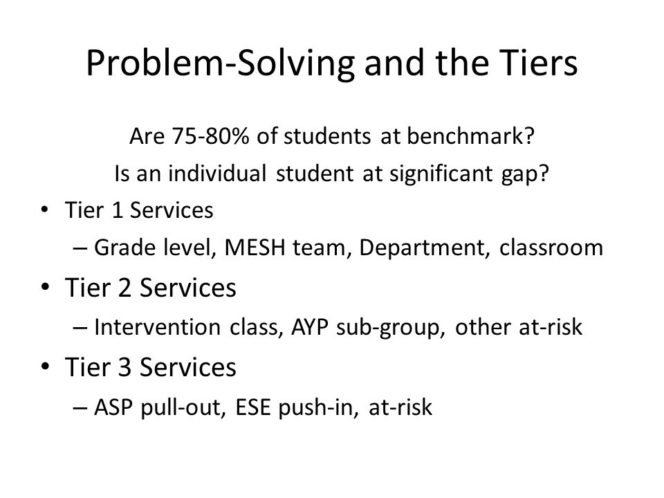 Problem-Solving and the Tiers Are 75-80% of students at benchmark.