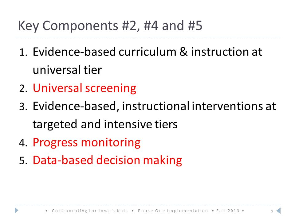 Key Components #2, #4 and #5 1. Evidence-based curriculum & instruction at universal tier 2.