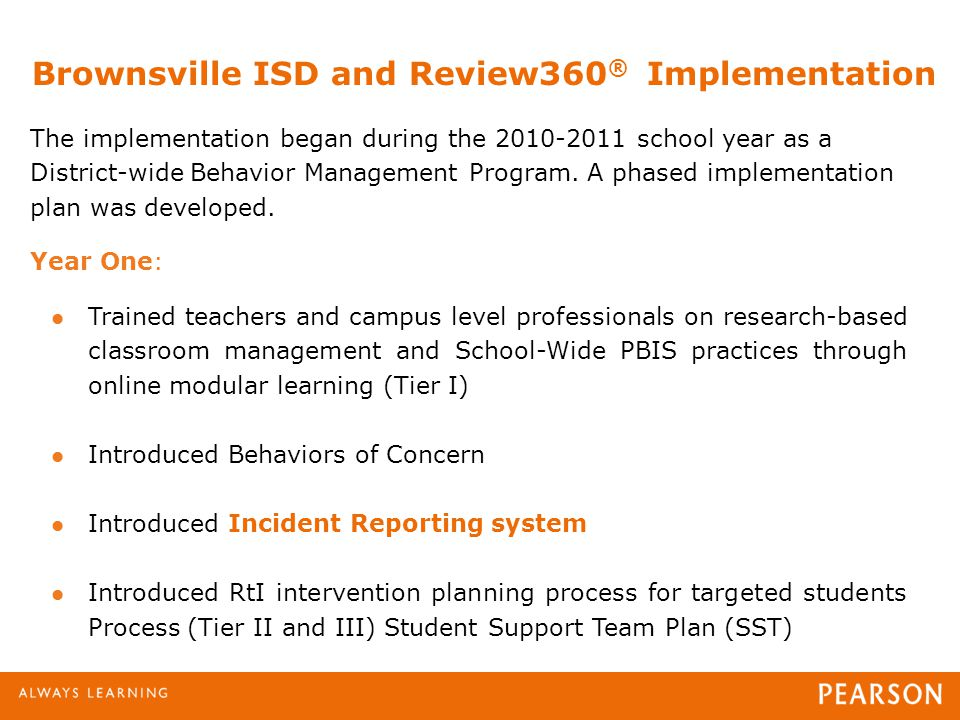 Brownsville ISD and Review360 ® Implementation The implementation began during the school year as a District-wide Behavior Management Program.