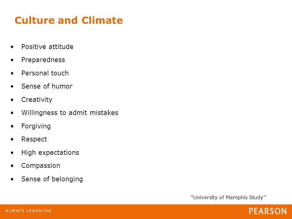 Positive attitude Preparedness Personal touch Sense of humor Creativity Willingness to admit mistakes Forgiving Respect High expectations Compassion Sense of belonging University of Memphis Study Culture and Climate