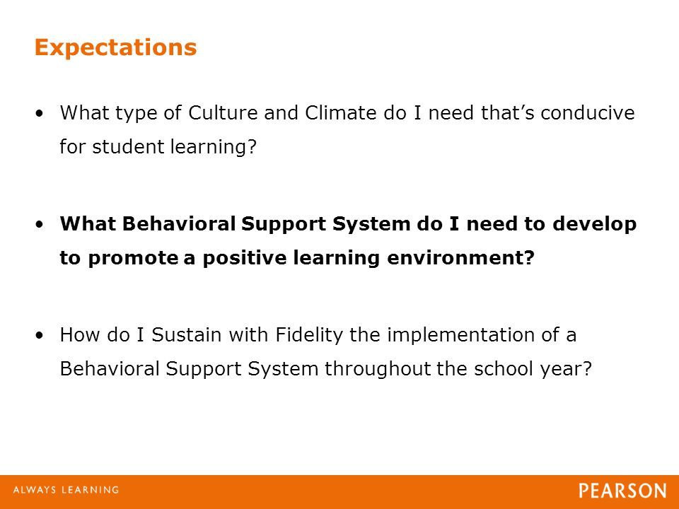 Expectations What type of Culture and Climate do I need that's conducive for student learning.
