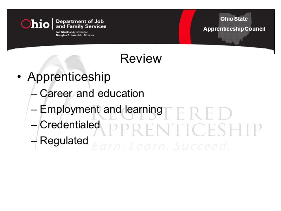 Ohio State Apprenticeship Council Review Apprenticeship –Career and education –Employment and learning –Credentialed –Regulated