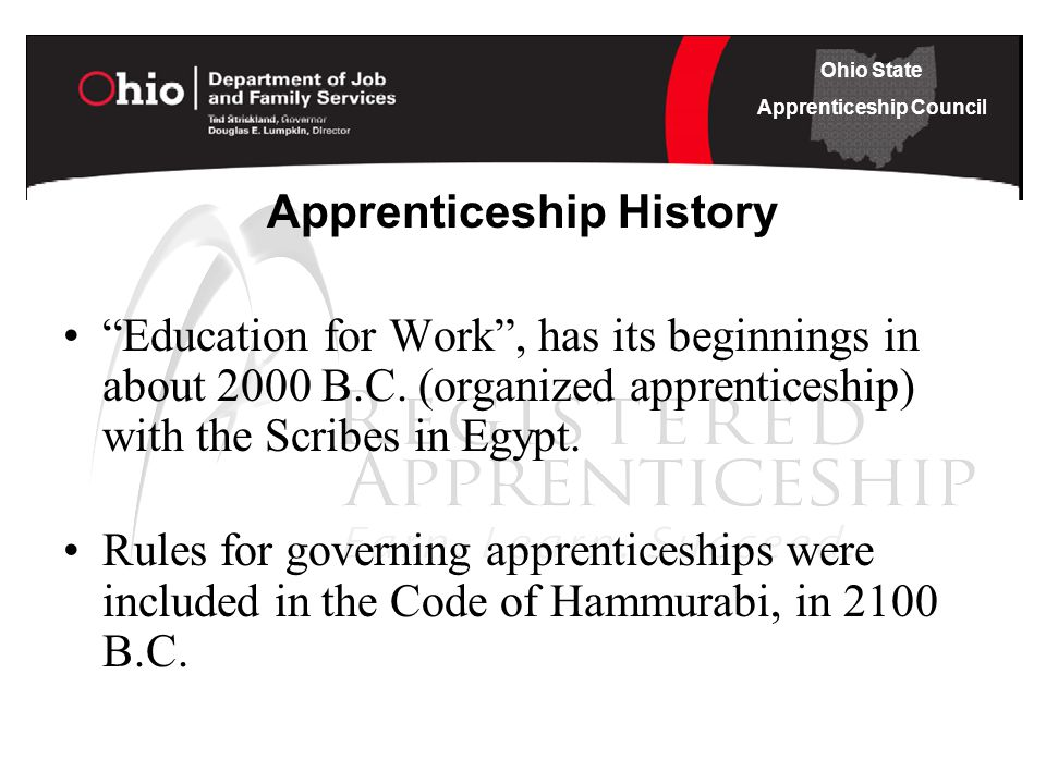 Ohio State Apprenticeship Council Apprenticeship History Education for Work , has its beginnings in about 2000 B.C.