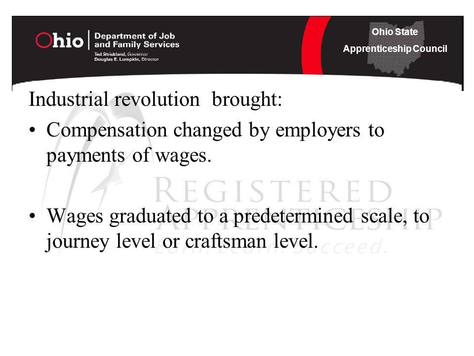 Ohio State Apprenticeship Council Industrial revolution brought: Compensation changed by employers to payments of wages.