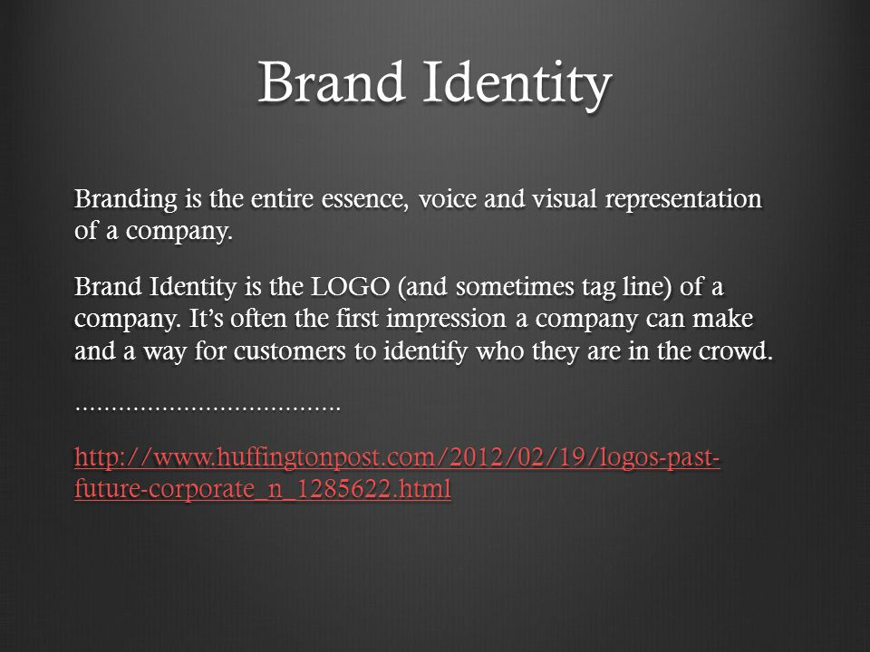 Brand Identity Branding is the entire essence, voice and visual representation of a company.