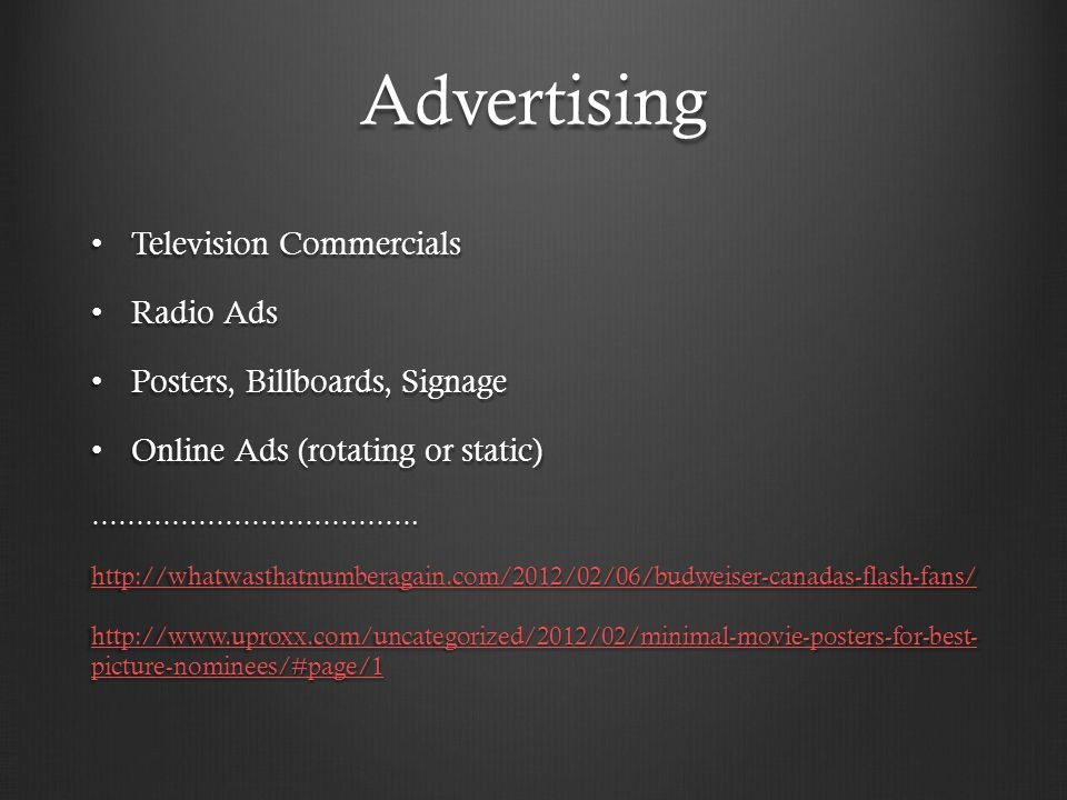 Advertising Television Commercials Television Commercials Radio Ads Radio Ads Posters, Billboards, Signage Posters, Billboards, Signage Online Ads (rotating or static) Online Ads (rotating or static)……………………………….