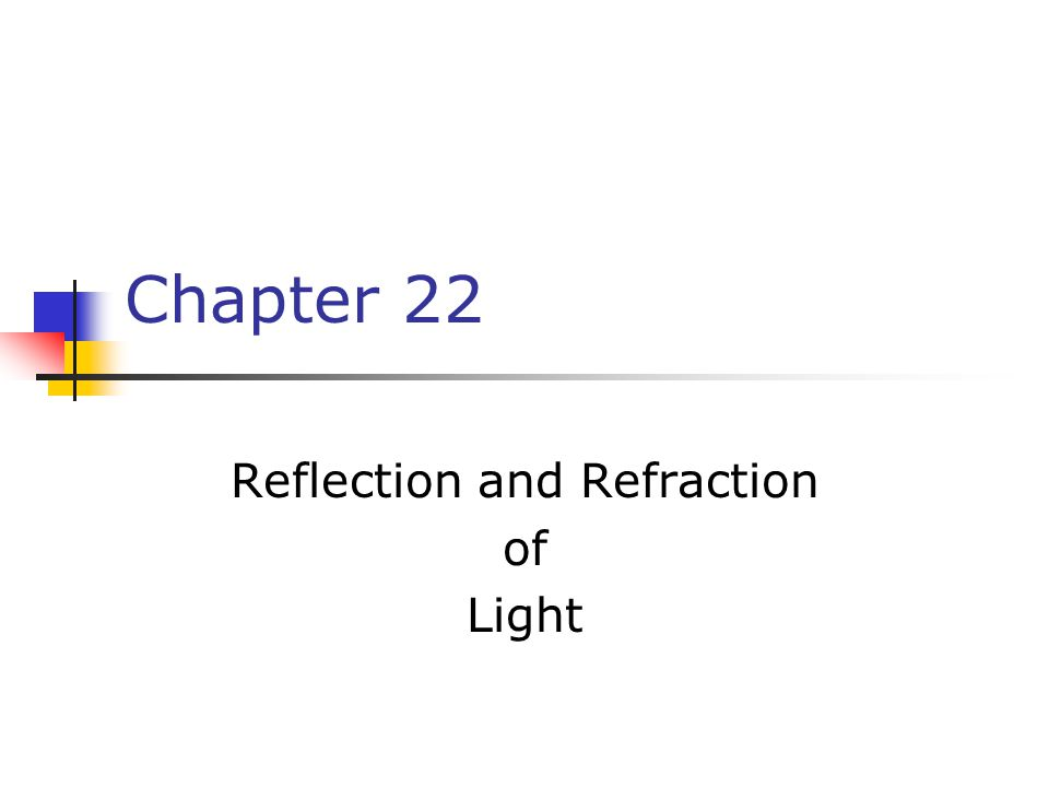 Chapter 22 Reflection and Refraction of Light