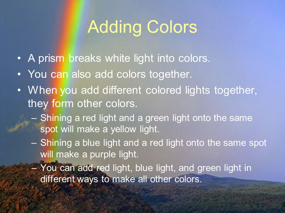 Adding Colors A prism breaks white light into colors.