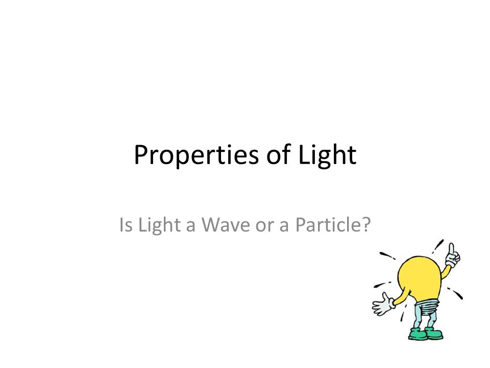 Properties of Light Is Light a Wave or a Particle