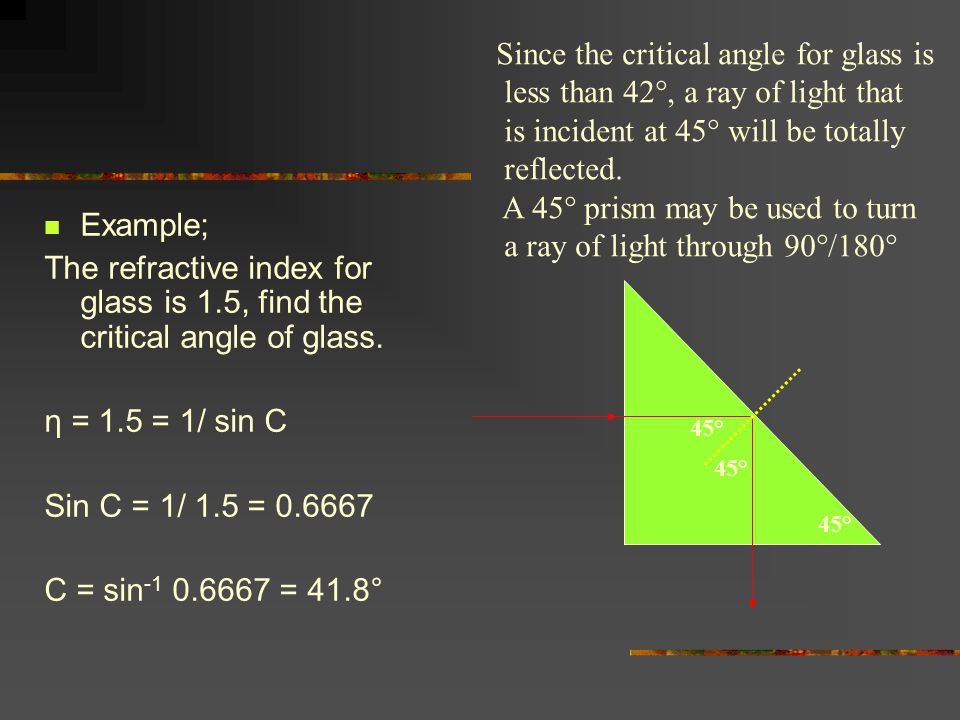Example; The refractive index for glass is 1.5, find the critical angle of glass.