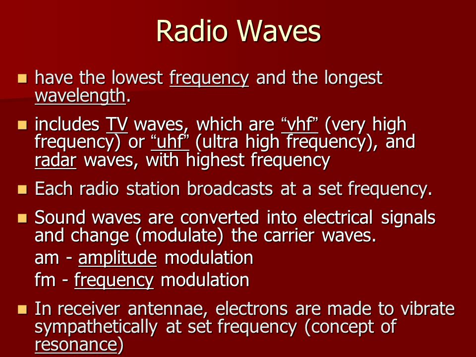 Radio Waves have the lowest frequency and the longest wavelength.