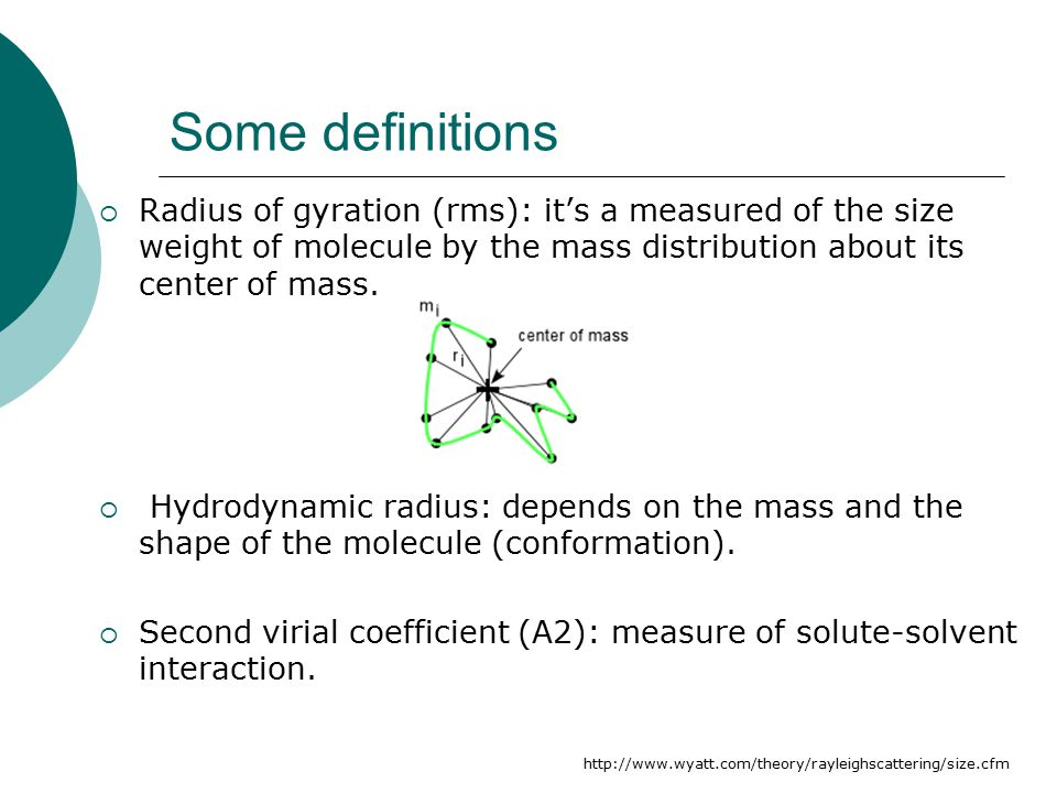 Some definitions  Radius of gyration (rms): it's a measured of the size weight of molecule by the mass distribution about its center of mass.