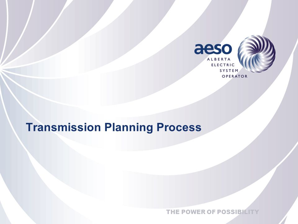 THE POWER OF POSSIBILITY Transmission Planning Process