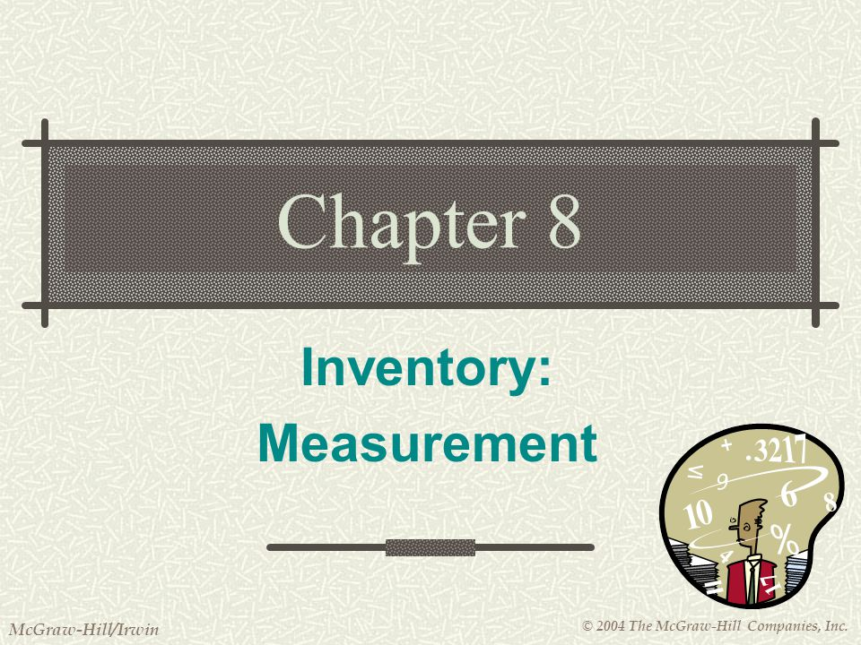 © 2004 The McGraw-Hill Companies, Inc. McGraw-Hill/Irwin Chapter 8 Inventory: Measurement