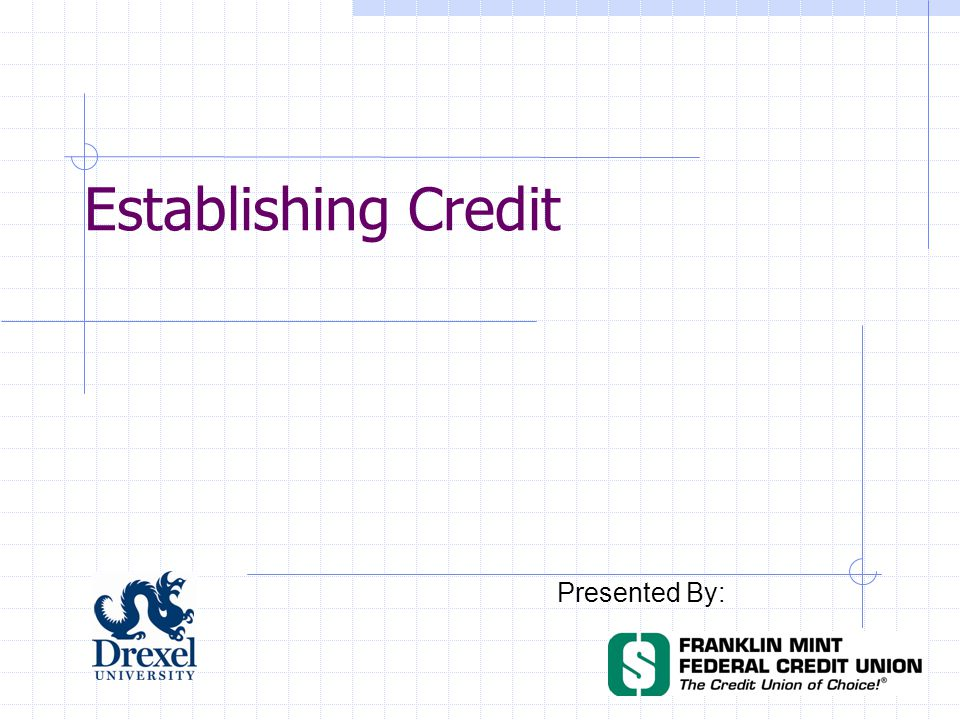 Establishing Credit Presented By: