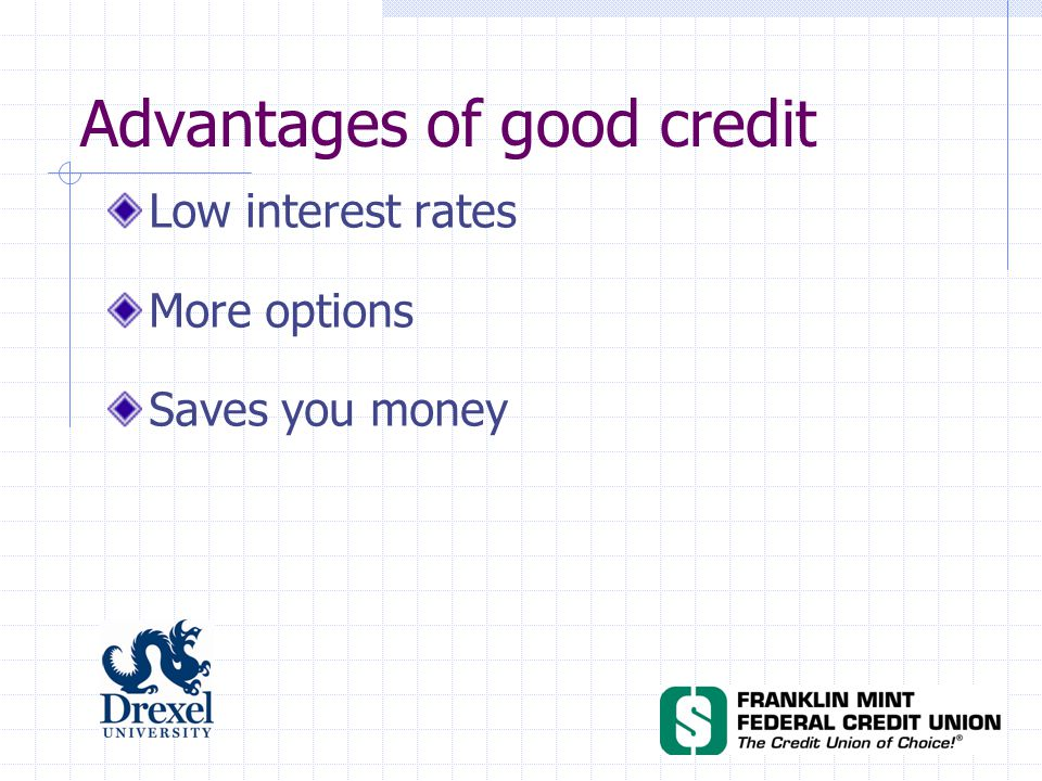 Advantages of good credit Low interest rates More options Saves you money