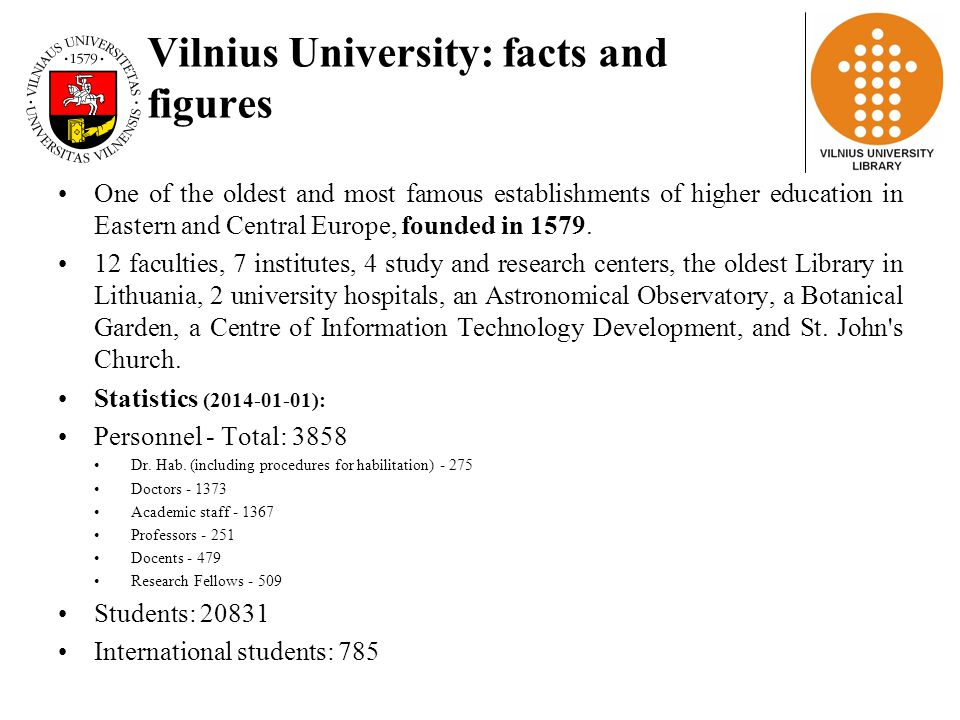 Vilnius University: facts and figures One of the oldest and most famous establishments of higher education in Eastern and Central Europe, founded in 1579.