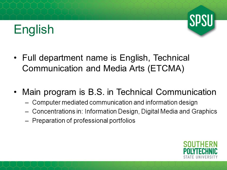 English Full department name is English, Technical Communication and Media Arts (ETCMA) Main program is B.S.