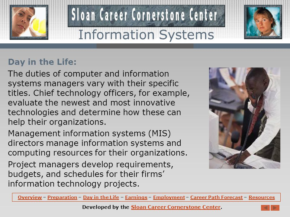 Preparation (continued): Those interested in a career in Information Systems should consider reviewing programs that are accredited by the Accreditation Board for Engineering and Technology, Inc.