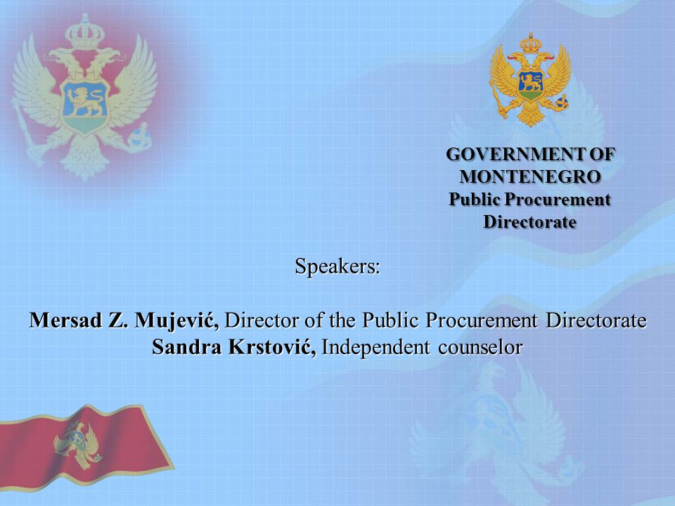 GOVERNMENT OF MONTENEGRO Public Procurement Directorate Speakers: Mersad Z.