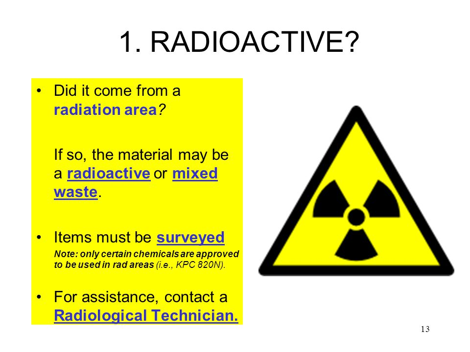 13 1. RADIOACTIVE. Did it come from a radiation area.