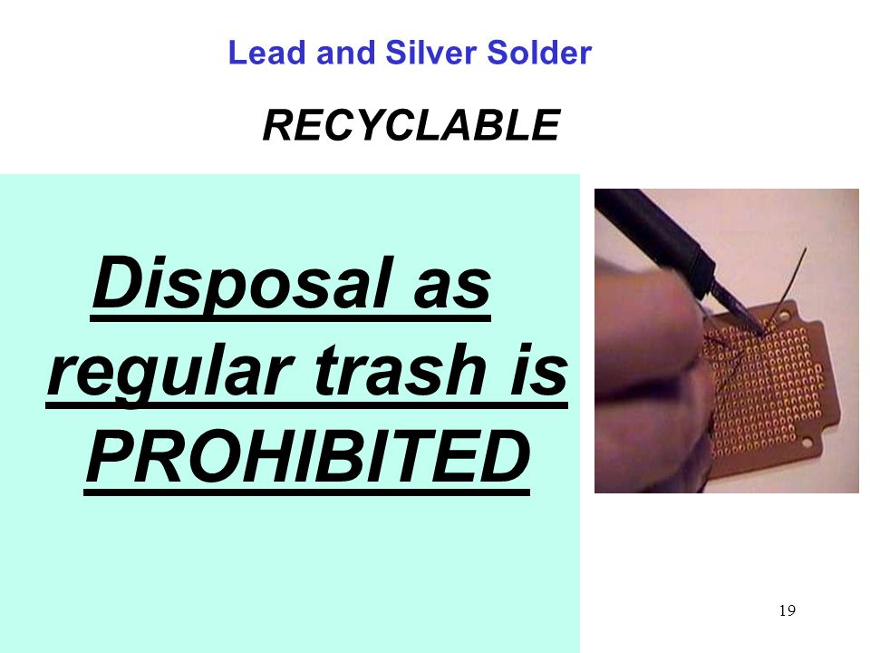 19 Lead and Silver Solder RECYCLABLE Disposal as regular trash is PROHIBITED