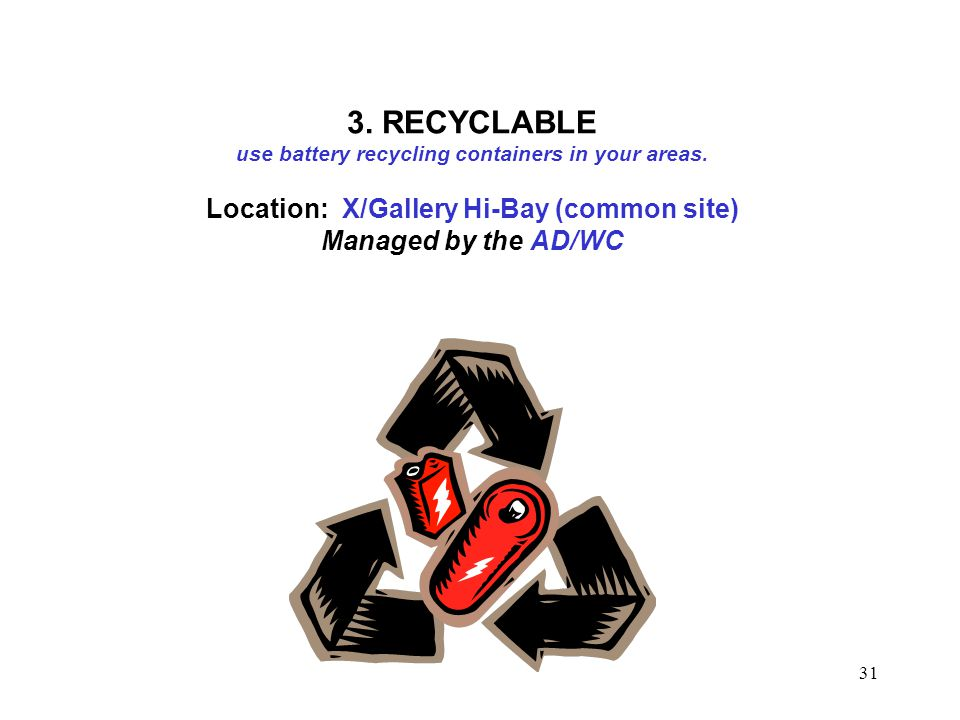 3. RECYCLABLE use battery recycling containers in your areas.