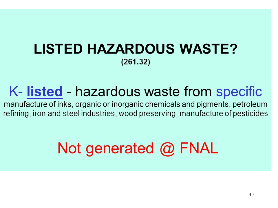 47 LISTED HAZARDOUS WASTE.