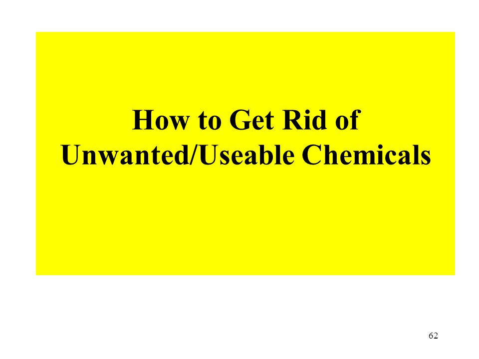 How to Get Rid of Unwanted/Useable Chemicals 62