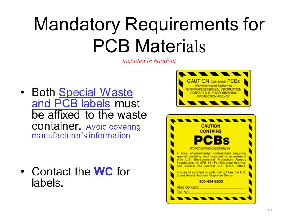 77 Mandatory Requirements for PCB Materi als included in handout Both Special Waste and PCB labels must be affixed to the waste container.