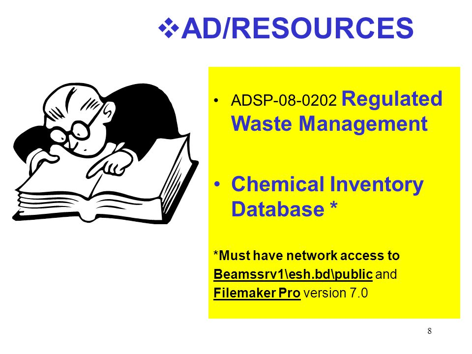 8  AD/RESOURCES ADSP Regulated Waste Management Chemical Inventory Database * *Must have network access to Beamssrv1\esh.bd\public and Filemaker Pro version 7.0