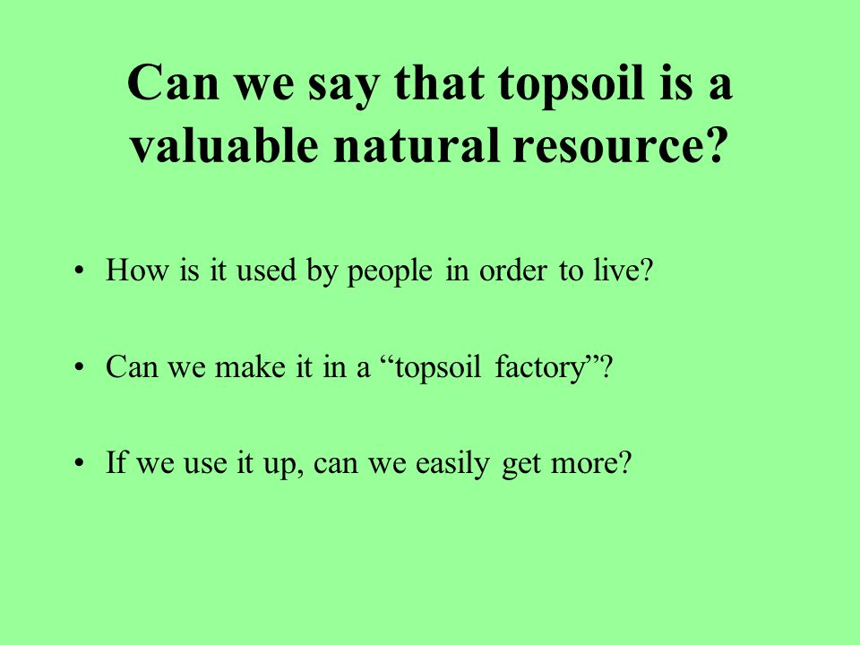 Can we say that topsoil is a valuable natural resource.