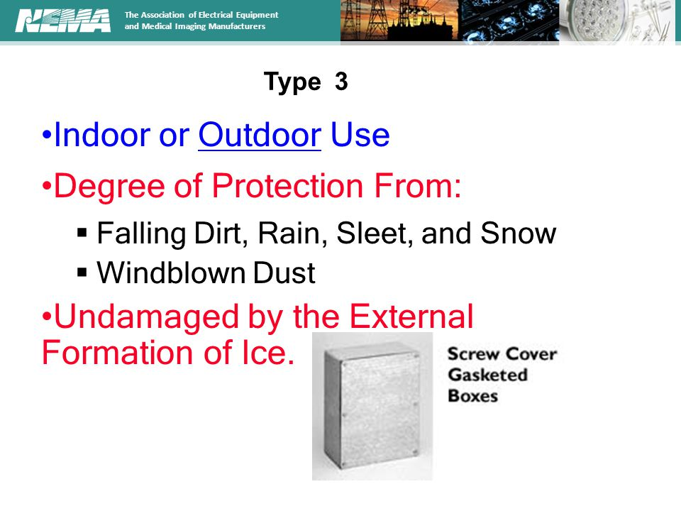 The Association of Electrical Equipment and Medical Imaging Manufacturers Indoor or Outdoor Use Degree of Protection From:  Falling Dirt, Rain, Sleet, and Snow  Windblown Dust Undamaged by the External Formation of Ice.