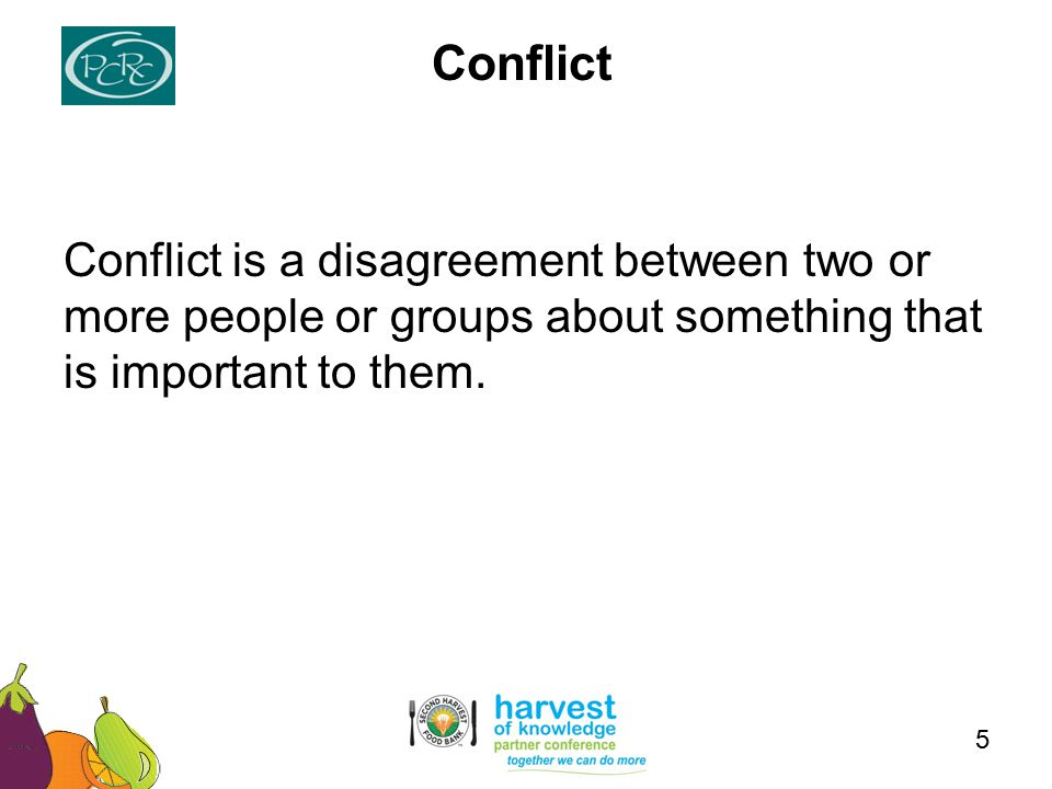 Conflict is a disagreement between two or more people or groups about something that is important to them.