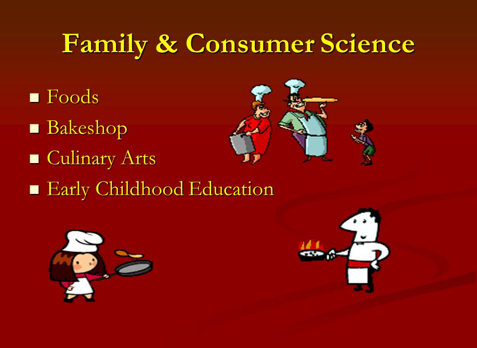 Family & Consumer Science Foods Foods Bakeshop Bakeshop Culinary Arts Culinary Arts Early Childhood Education Early Childhood Education
