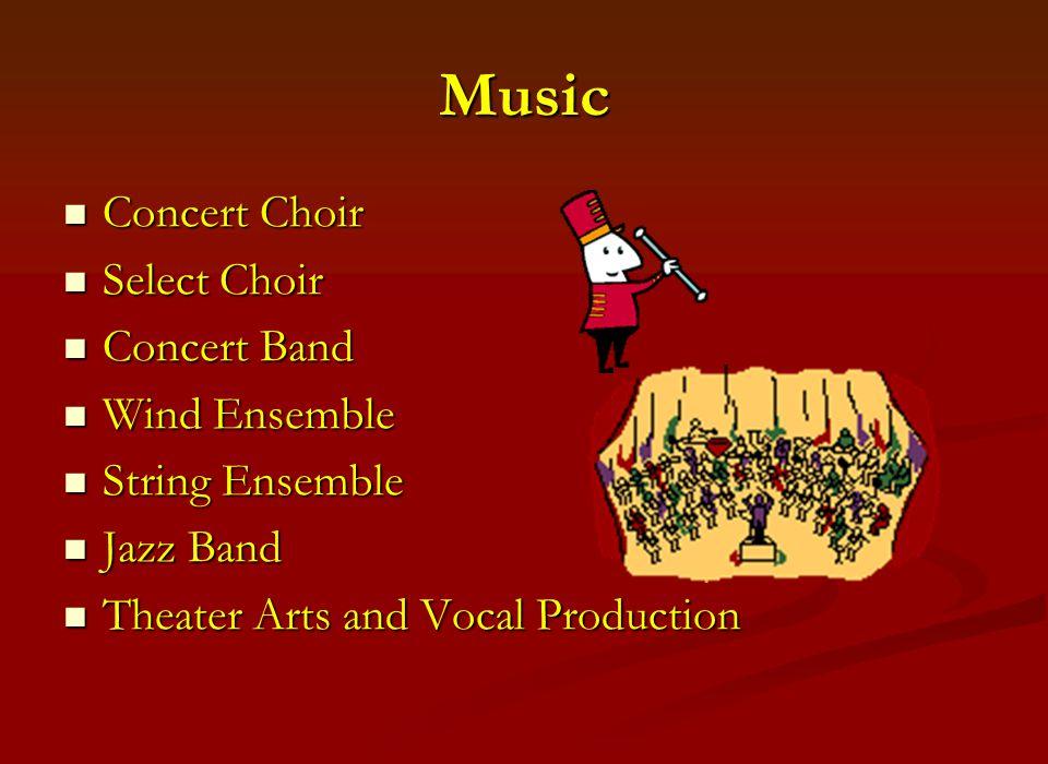 Music Concert Choir Concert Choir Select Choir Select Choir Concert Band Concert Band Wind Ensemble Wind Ensemble String Ensemble String Ensemble Jazz Band Jazz Band Theater Arts and Vocal Production Theater Arts and Vocal Production