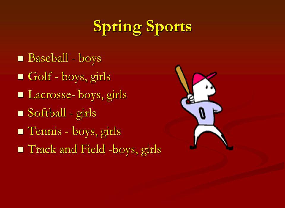 Spring Sports Baseball - boys Baseball - boys Golf - boys, girls Golf - boys, girls Lacrosse- boys, girls Lacrosse- boys, girls Softball - girls Softball - girls Tennis - boys, girls Tennis - boys, girls Track and Field -boys, girls Track and Field -boys, girls