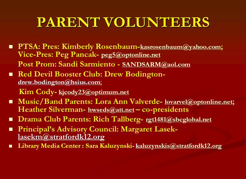 PARENT VOLUNTEERS PTSA: Pres: Kimberly Rosenbaum- kasrosenbaum@yahoo.com ; Vice-Pres: Peg Pancak- peg5@optonline.net kasrosenbaum@yahoo.com peg5@optonline.net Post Prom: Sandi Sarmiento - SANDSARM@aol.com SANDSARM@aol.com Red Devil Booster Club: Drew Bodington- drew.bodington@hsius.com ; Kim Cody- kjcody23@optimum.net kjcody23@optimum.net Music/Band Parents: Lora Ann Valverde- lovarvel@optonline.net ; Heather Silverman- hwseds@att.net – co-presidents lovarvel@optonline.net hwseds@att.net Drama Club Parents: Rich Tallberg- rgt1481@sbcglobal.net rgt1481@sbcglobal.net Principal's Advisory Council: Margaret Lasek- lasekm@stratfordk12.org Library Media Center : Sara Kaluzynski- kaluzynskis@stratfordk12.orgaluzynskis@stratfordk12.org