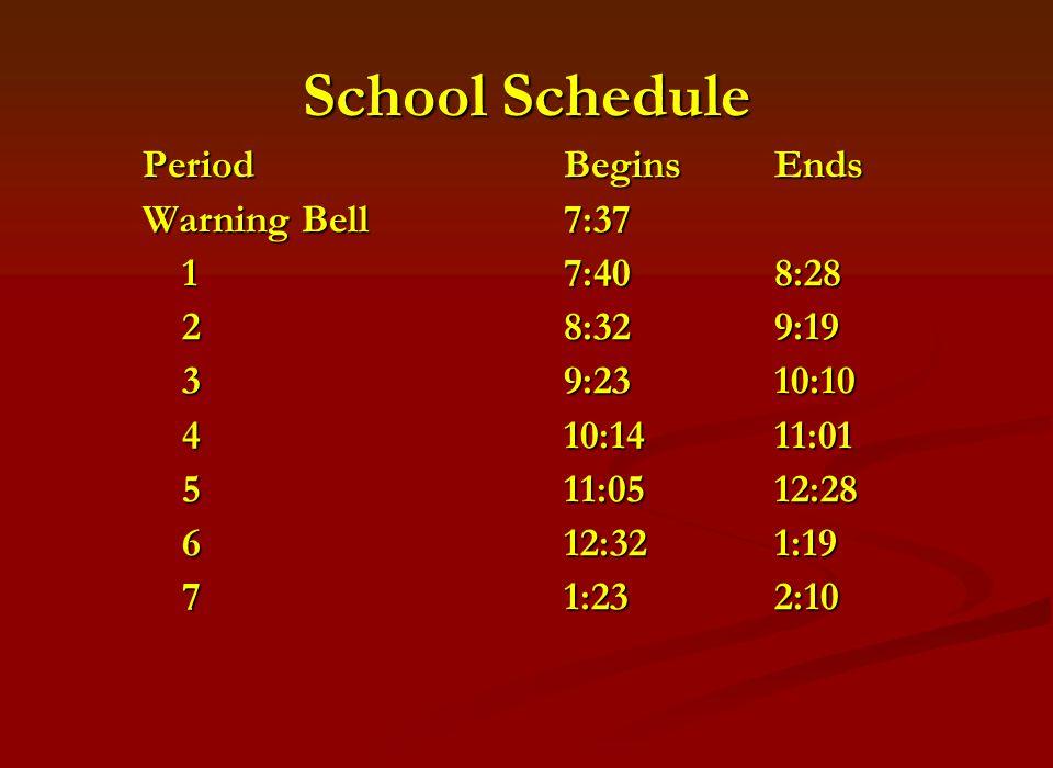 School Schedule PeriodBeginsEnds Warning Bell7:37 17:40 8:28 28:329:19 39:2310:10 410:1411:01 511:0512:28 612:321:19 71:232:10