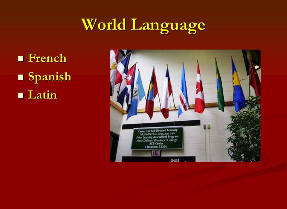 World Language French French Spanish Spanish Latin Latin