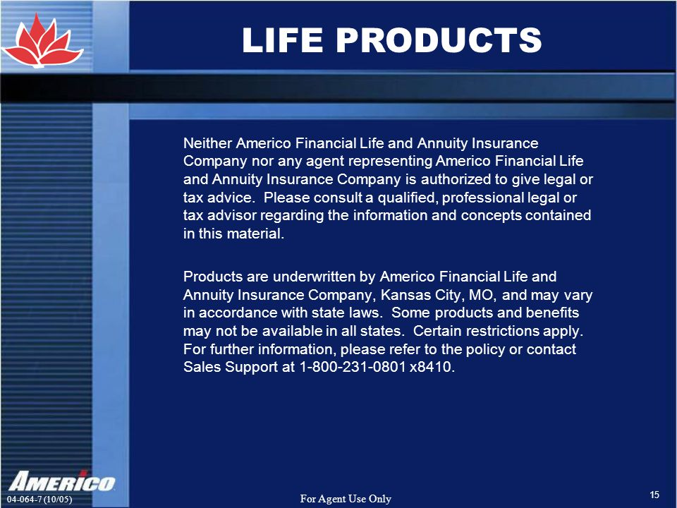 (10/05) For Agent Use Only 15 Neither Americo Financial Life and Annuity Insurance Company nor any agent representing Americo Financial Life and Annuity Insurance Company is authorized to give legal or tax advice.