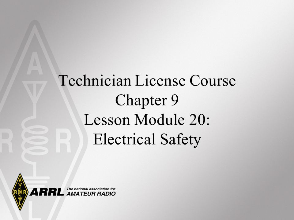 Technician License Course Chapter 9 Lesson Module 20: Electrical Safety