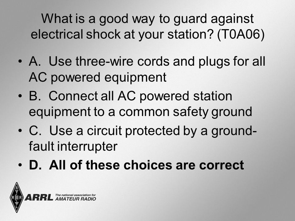 What is a good way to guard against electrical shock at your station.